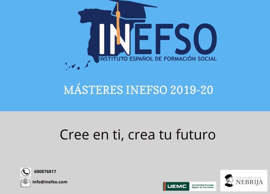 OFERTA MÁSTERES UNIVERSITARIOS 100% ONLINE INEFSO 2019/20. CREE EN TI, CREA TU FUTURO.