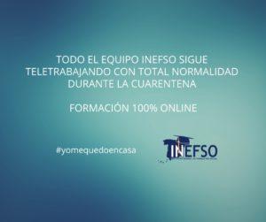 TODO el Equipo de INEFSO sigue TELETRABAJANDO con normalidad durante la cuarentena, ya que toda nuestra formación y servicios son 100% ONLINE.